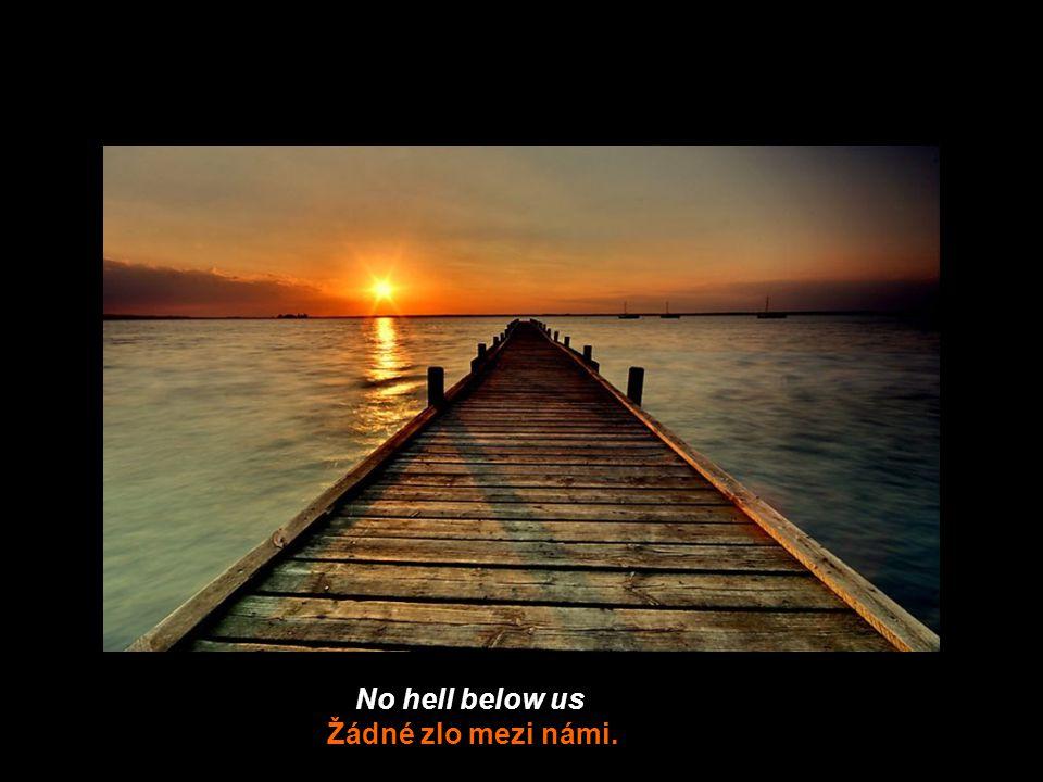 No hell below us Žádné zlo mezi námi.
