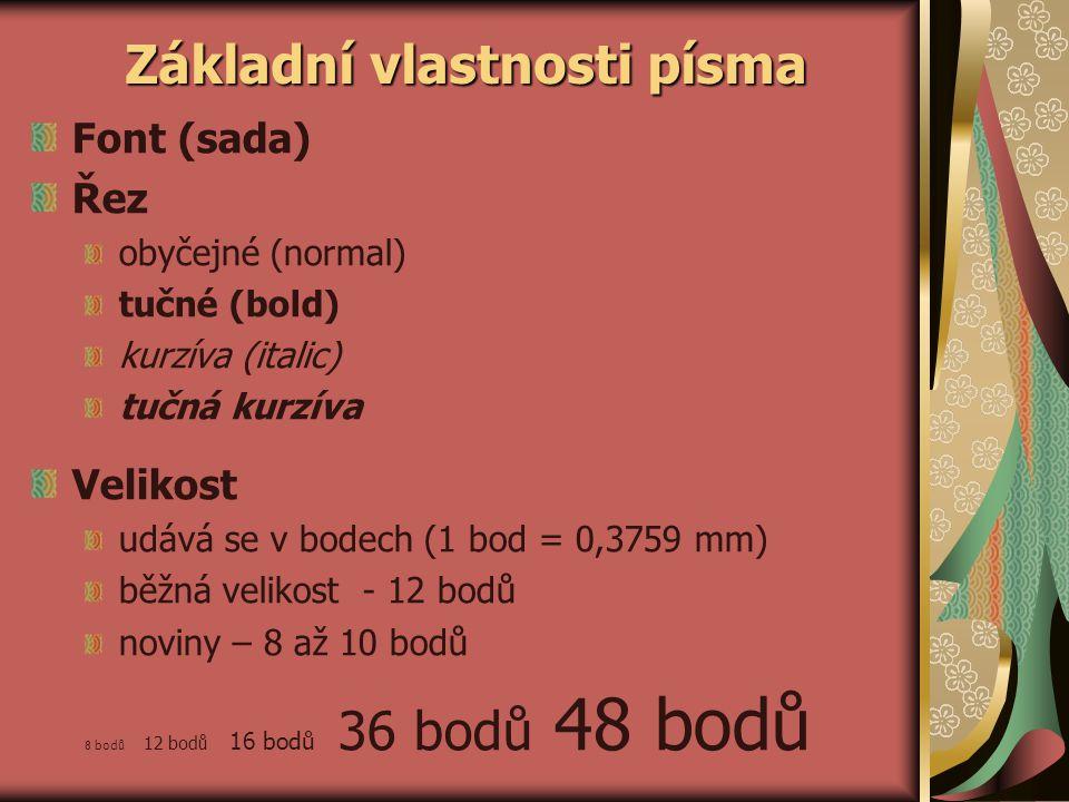 Základní vlastnosti písma Font (sada) Řez obyčejné (normal) tučné (bold) kurzíva (italic) tučná kurzíva Velikost udává se v bodech (1 bod = 0,3759 mm)