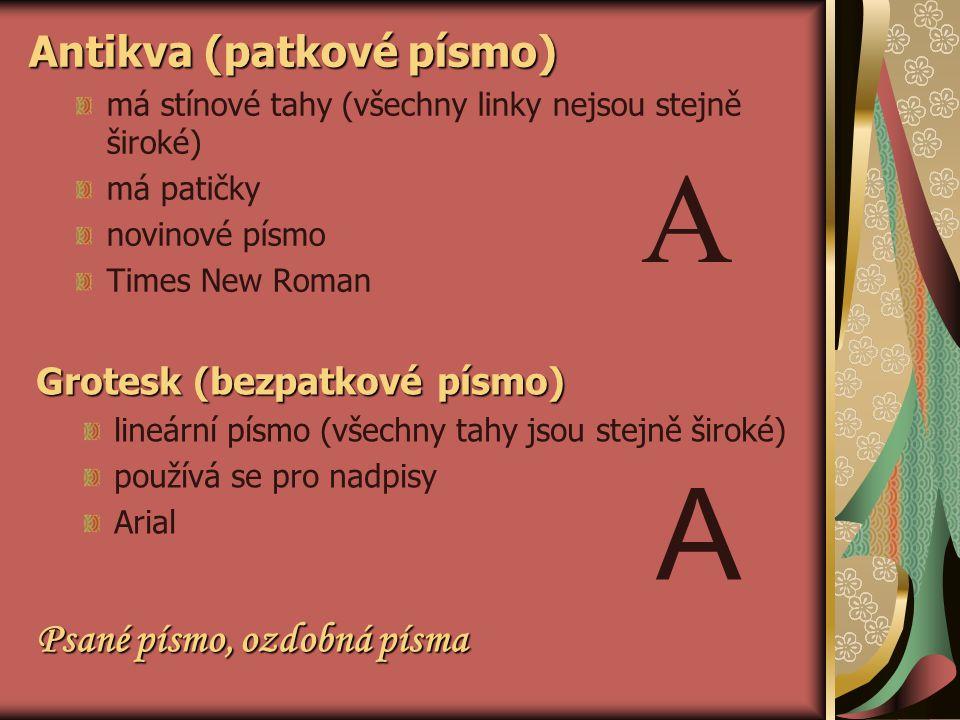 Antikva (patkové písmo) má stínové tahy (všechny linky nejsou stejně široké) má patičky novinové písmo Times New Roman A Grotesk (bezpatkové písmo) li