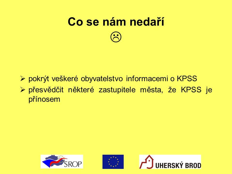 Co se nám nedaří   pokrýt veškeré obyvatelstvo informacemi o KPSS  přesvědčit některé zastupitele města, že KPSS je přínosem