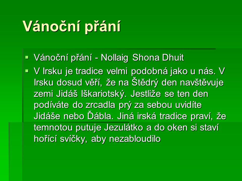 Vánoční přání  Vánoční přání - Nollaig Shona Dhuit  V Irsku je tradice velmi podobná jako u nás. V Irsku dosud věří, že na Štědrý den navštěvuje zem