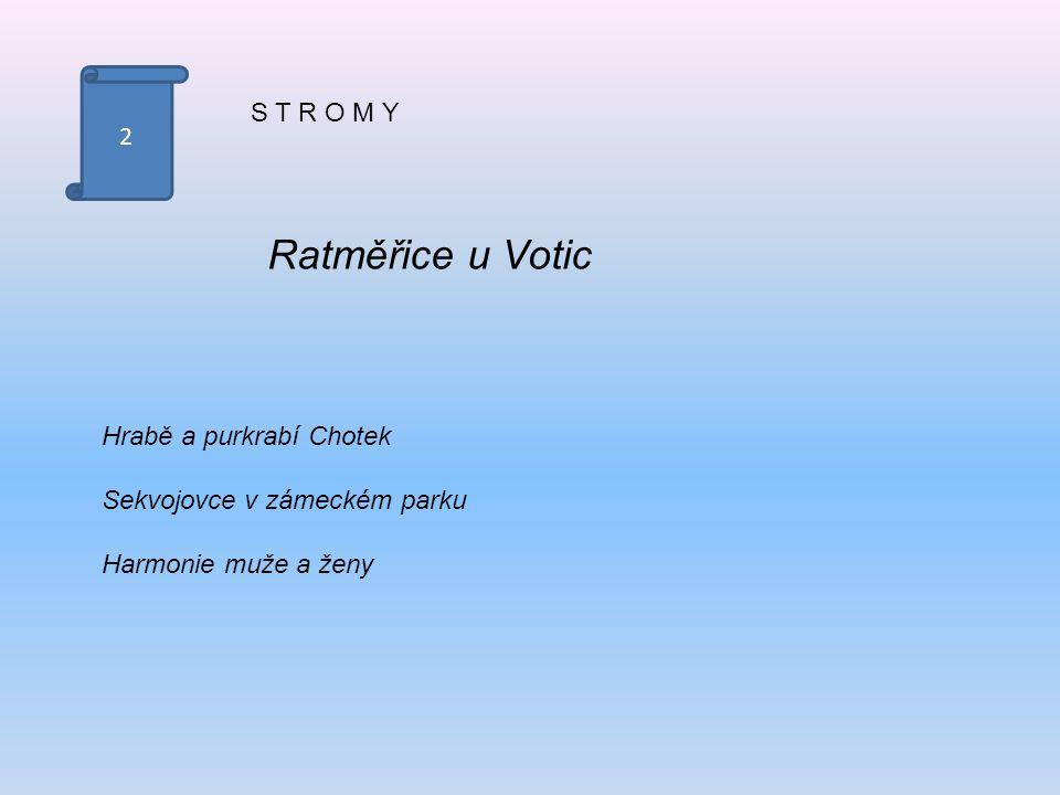 2 S T R O M Y Ratměřice u Votic Hrabě a purkrabí Chotek Sekvojovce v zámeckém parku Harmonie muže a ženy