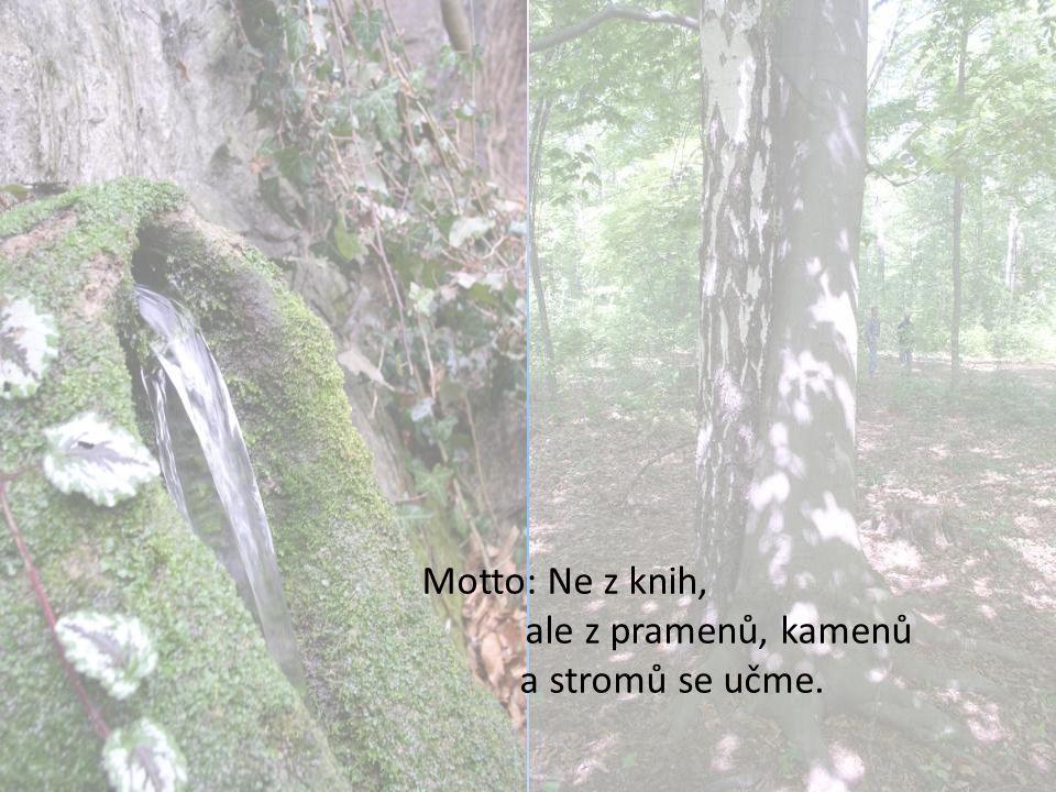 Motto: Ne z knih, ale z pramenů, kamenů a stromů se učme.