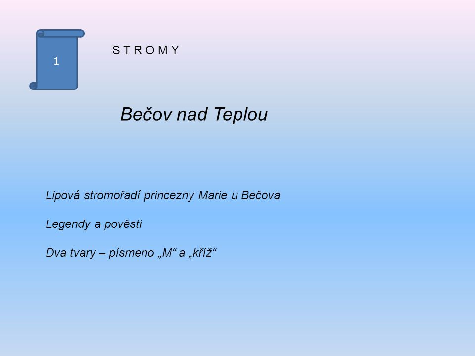 """1 S T R O M Y Bečov nad Teplou Lipová stromořadí princezny Marie u Bečova Legendy a pověsti Dva tvary – písmeno """"M a """"kříž"""
