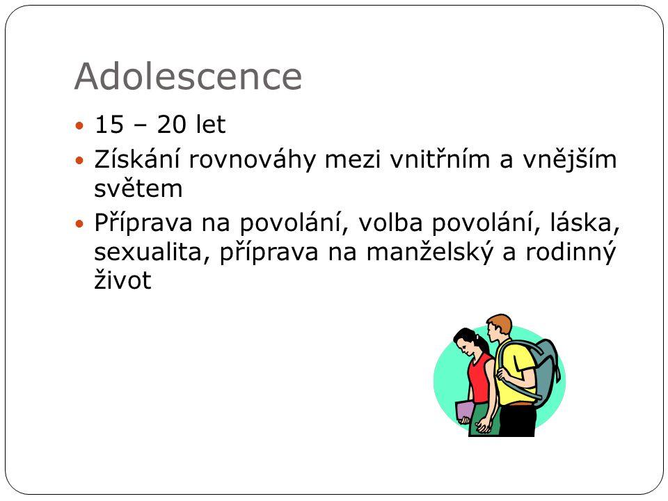 Adolescence 15 – 20 let Získání rovnováhy mezi vnitřním a vnějším světem Příprava na povolání, volba povolání, láska, sexualita, příprava na manželský