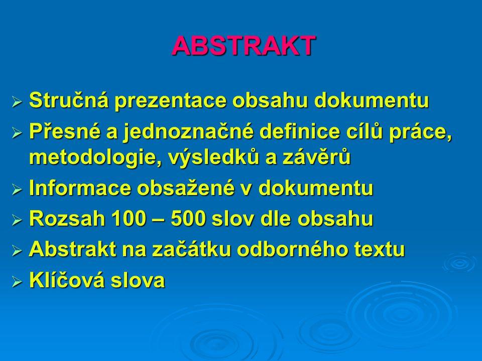 ABSTRAKT  Stručná prezentace obsahu dokumentu  Přesné a jednoznačné definice cílů práce, metodologie, výsledků a závěrů  Informace obsažené v dokum