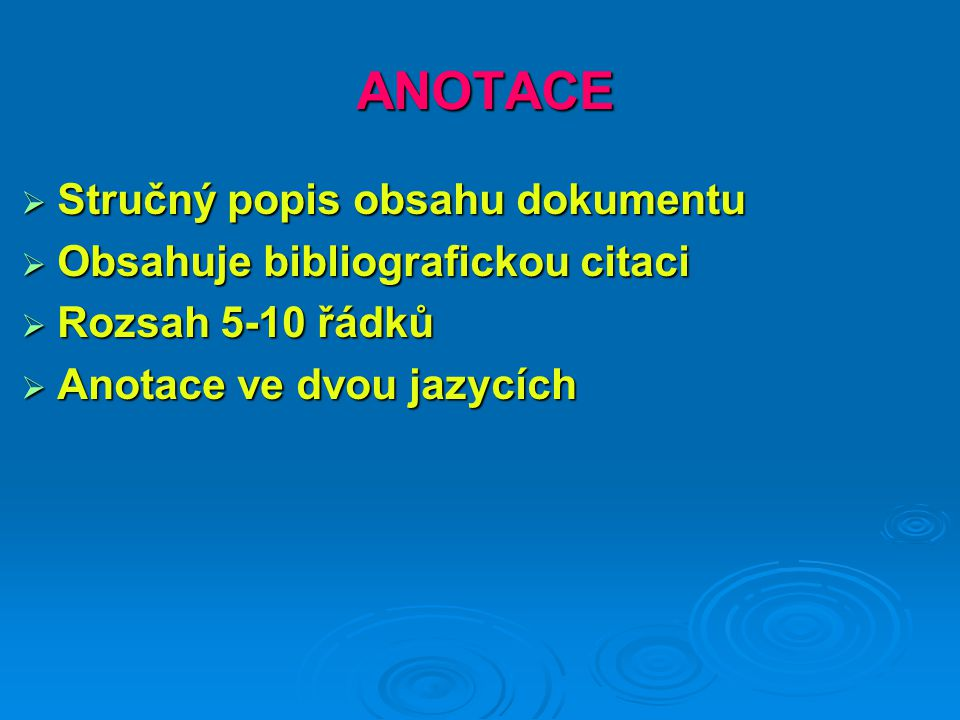 ANOTACE  Stručný popis obsahu dokumentu  Obsahuje bibliografickou citaci  Rozsah 5-10 řádků  Anotace ve dvou jazycích