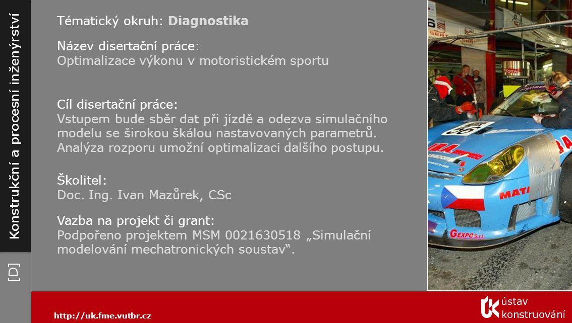 Tématický okruh: Diagnostika http://uk.fme.vutbr.cz Název disertační práce: Optimalizace výkonu v motoristickém sportu Cíl disertační práce: Vstupem b
