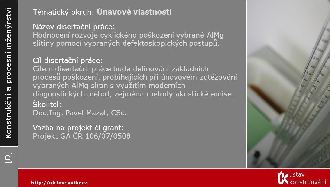 http://uk.fme.vutbr.cz Tématický okruh: Únavové vlastnosti Cíl disertační práce: Cílem disertační práce bude definování základních procesů poškození,