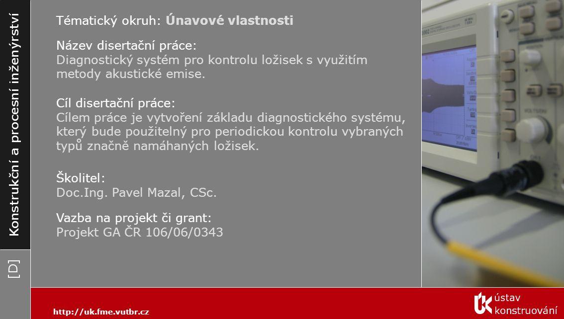 http://uk.fme.vutbr.cz Tématický okruh: Únavové vlastnosti Cíl disertační práce: Cílem práce je vytvoření základu diagnostického systému, který bude p