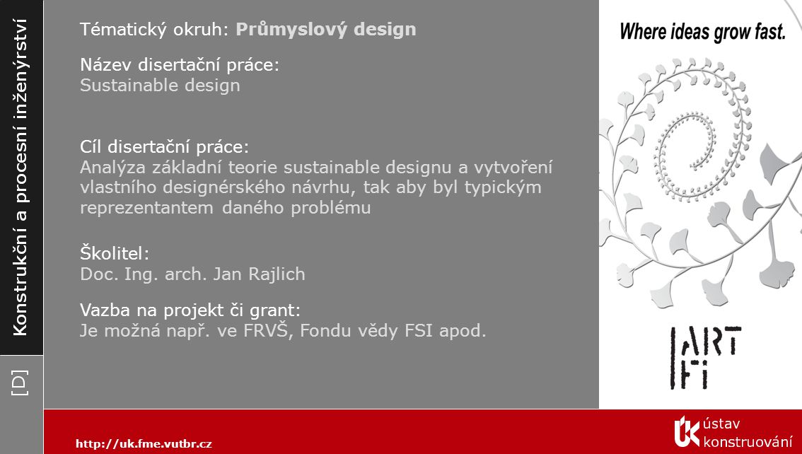 Tématický okruh: Průmyslový design Cíl disertační práce: Analýza základní teorie sustainable designu a vytvoření vlastního designérského návrhu, tak a