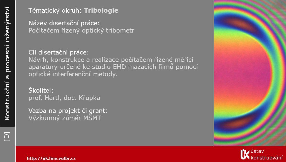 Tématický okruh: Tribologie Název disertační práce: Počítačem řízený optický tribometr Cíl disertační práce: Návrh, konstrukce a realizace počítačem ř