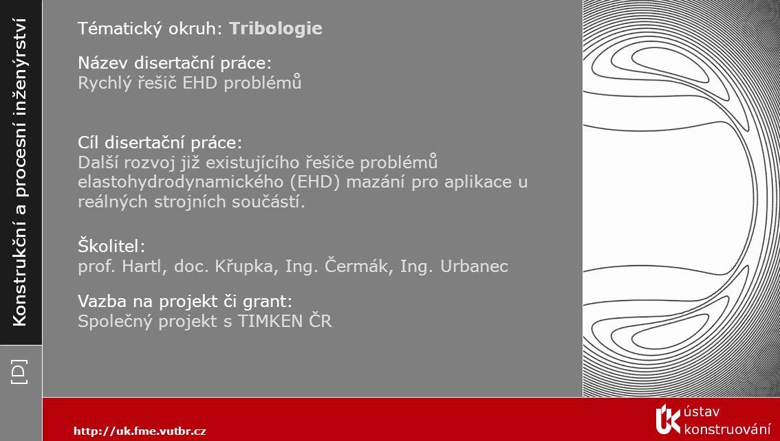 Tématický okruh: Tribologie Název disertační práce: Rychlý řešič EHD problémů Cíl disertační práce: Další rozvoj již existujícího řešiče problémů elas