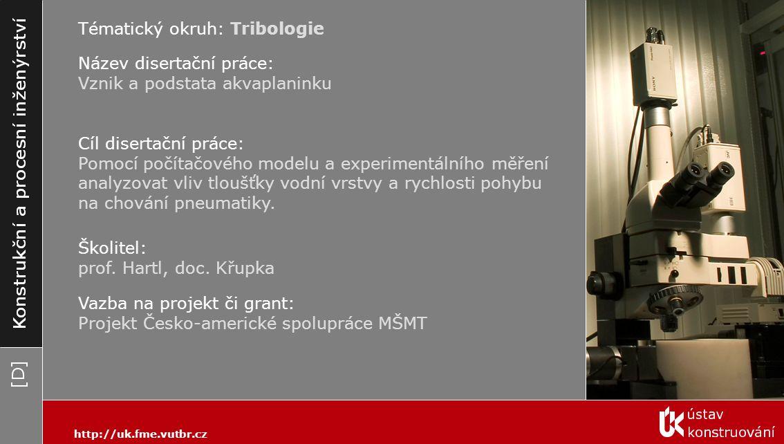 http://uk.fme.vutbr.cz Tématický okruh: Tribologie Cíl disertační práce: Pomocí počítačového modelu a experimentálního měření analyzovat vliv tloušťky
