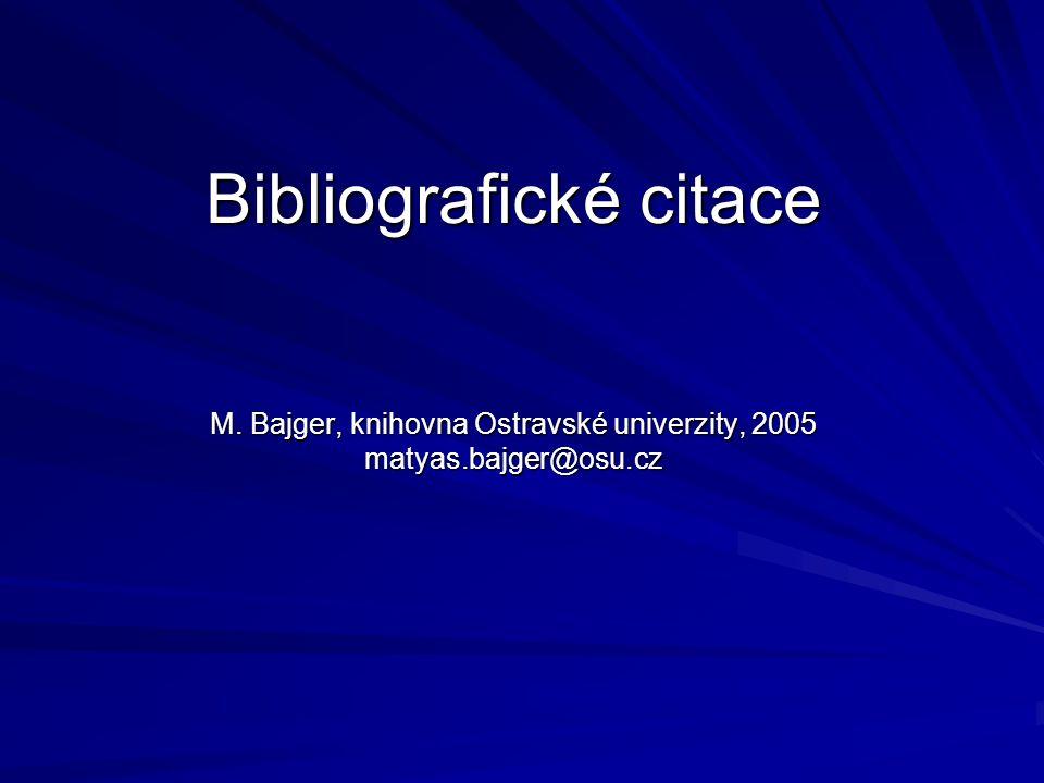 Bibliografické citace M. Bajger, knihovna Ostravské univerzity, 2005 matyas.bajger@osu.cz