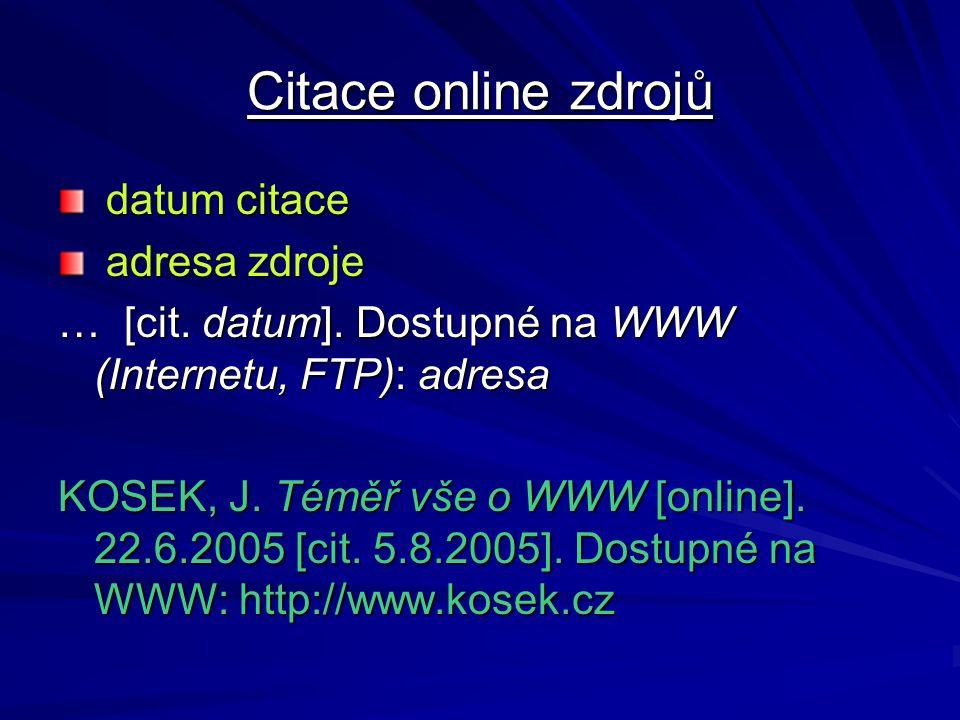 Citace online zdrojů datum citace datum citace adresa zdroje adresa zdroje … [cit. datum]. Dostupné na WWW (Internetu, FTP): adresa KOSEK, J. Téměř vš