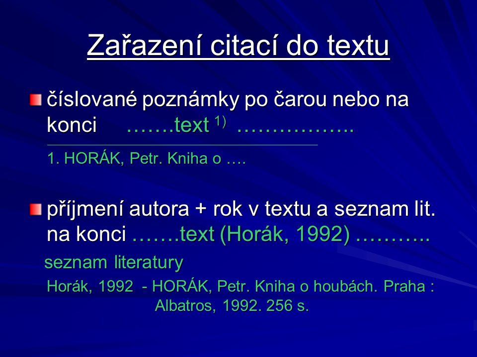 Zařazení citací do textu číslované poznámky po čarou nebo na konci …….text 1) …………….. 1. HORÁK, Petr. Kniha o …. příjmení autora + rok v textu a sezna