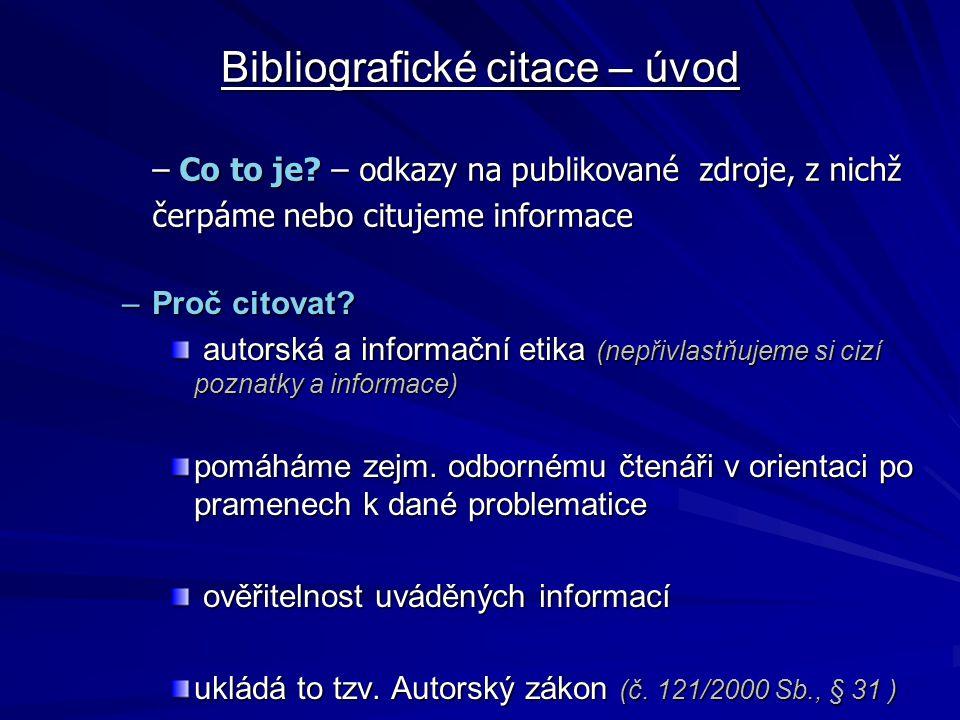 Bibliografické citace – úvod –Proč citovat? autorská a informační etika (nepřivlastňujeme si cizí poznatky a informace) autorská a informační etika (n
