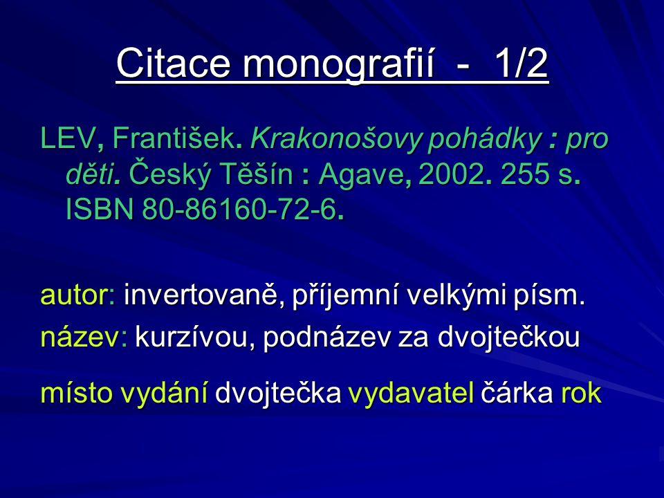 Citace monografií - 1/2 LEV, František. Krakonošovy pohádky : pro děti. Český Těšín : Agave, 2002. 255 s. ISBN 80-86160-72-6. autor: invertovaně, příj