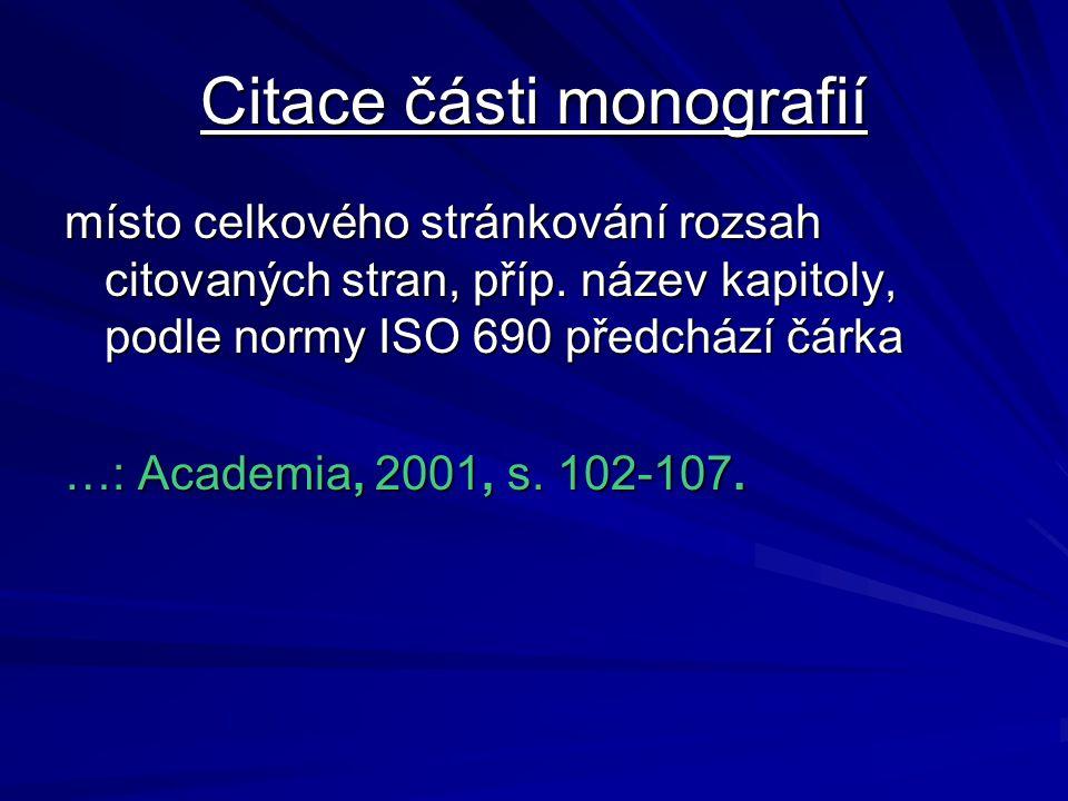 Citace části monografií místo celkového stránkování rozsah citovaných stran, příp. název kapitoly, podle normy ISO 690 předchází čárka …: Academia, 20