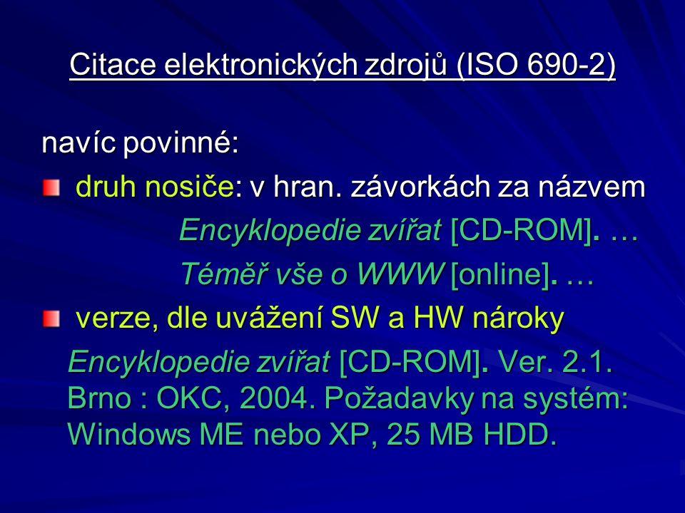 Citace elektronických zdrojů (ISO 690-2) navíc povinné: druh nosiče: v hran. závorkách za názvem druh nosiče: v hran. závorkách za názvem Encyklopedie