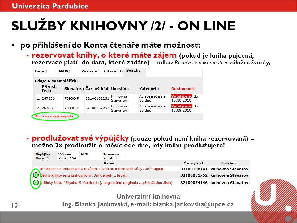 Univerzitní knihovna Ing. Blanka Jankovská, e-mail: blanka.jankovska@upce.cz 10 SLUŽBY KNIHOVNY /2/ - ON LINE po přihlášení do Konta čtenáře máte možn