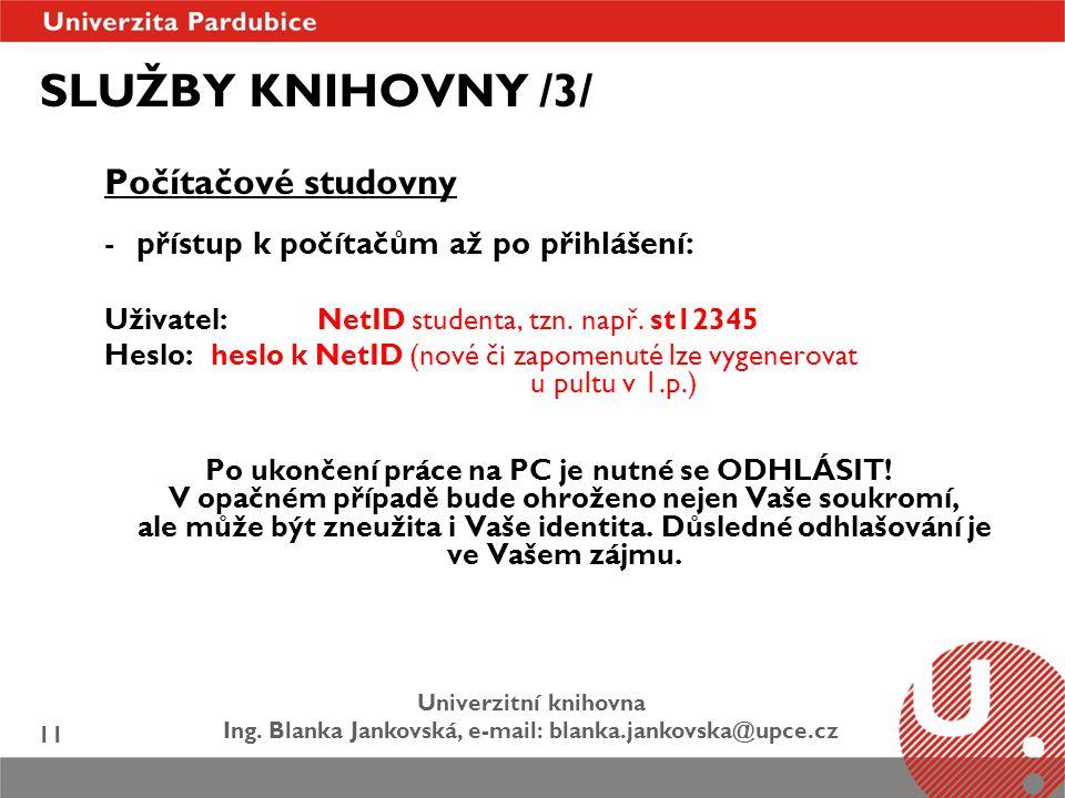 Univerzitní knihovna Ing. Blanka Jankovská, e-mail: blanka.jankovska@upce.cz 11 SLUŽBY KNIHOVNY /3/ Počítačové studovny -přístup k počítačům až po při