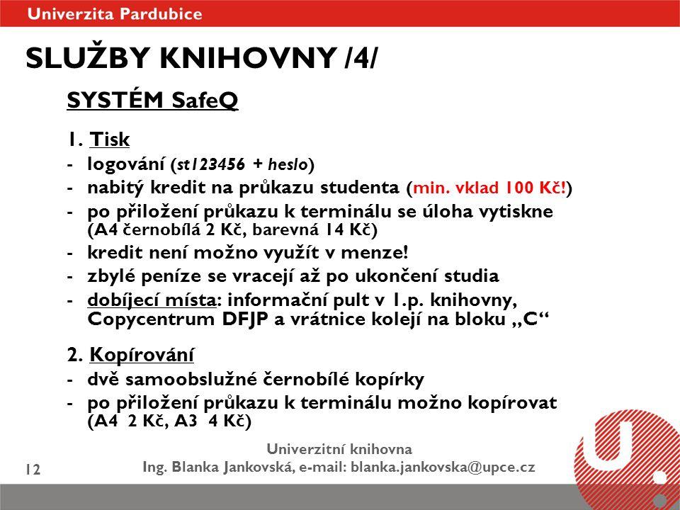 Univerzitní knihovna Ing. Blanka Jankovská, e-mail: blanka.jankovska@upce.cz 12 SLUŽBY KNIHOVNY /4/ SYSTÉM SafeQ 1. Tisk -logování (st123456 + heslo)
