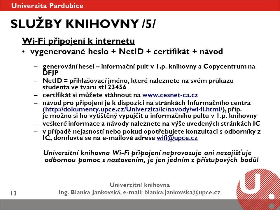Univerzitní knihovna Ing. Blanka Jankovská, e-mail: blanka.jankovska@upce.cz 13 SLUŽBY KNIHOVNY /5/ Wi-Fi připojení k internetu vygenerované heslo + N