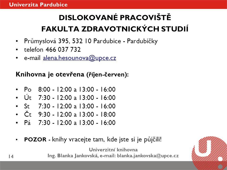 Univerzitní knihovna Ing. Blanka Jankovská, e-mail: blanka.jankovska@upce.cz 14 DISLOKOVANÉ PRACOVIŠTĚ FAKULTA ZDRAVOTNICKÝCH STUDIÍ Průmyslová 395, 5