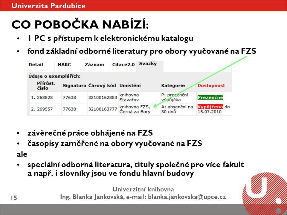 Univerzitní knihovna Ing. Blanka Jankovská, e-mail: blanka.jankovska@upce.cz 15 CO POBOČKA NABÍZÍ : 1 PC s přístupem k elektronickému katalogu fond zá
