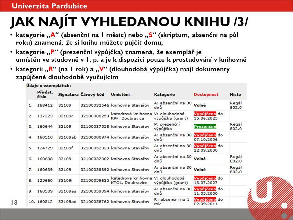 """Univerzitní knihovna Ing. Blanka Jankovská, e-mail: blanka.jankovska@upce.cz 18 JAK NAJÍT VYHLEDANOU KNIHU /3/ kategorie """"A"""" (absenční na 1 měsíc) neb"""