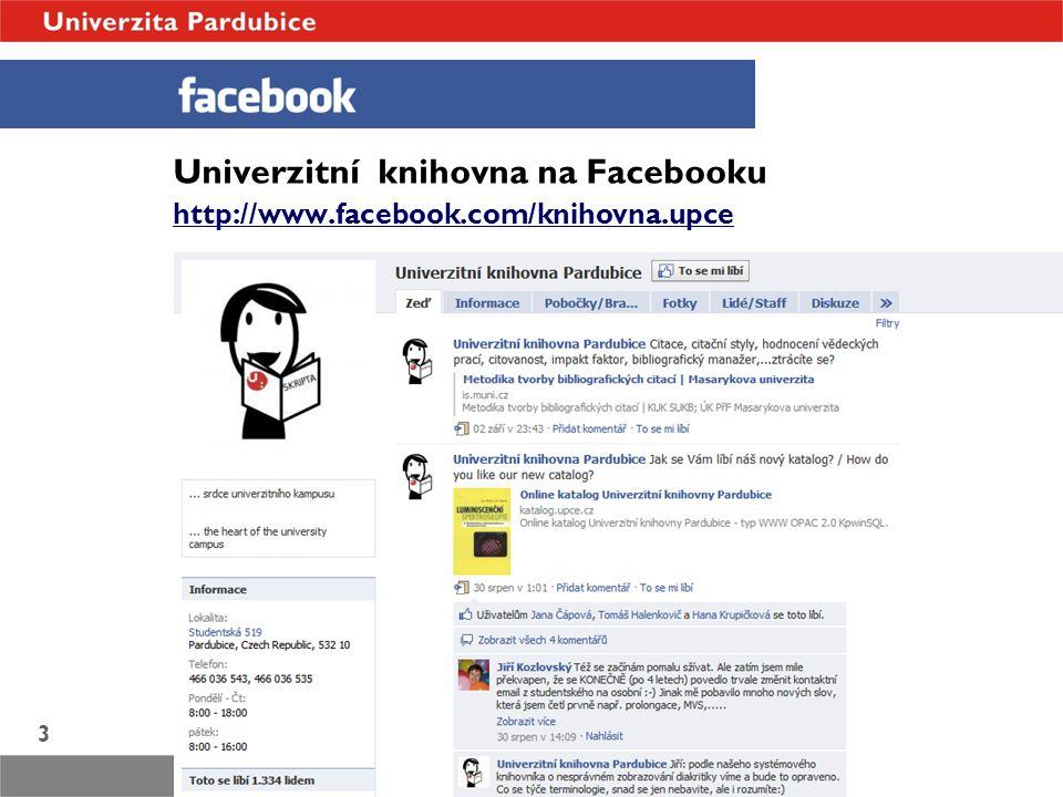 Univerzitní knihovna Ing. Blanka Jankovská, e-mail: blanka.jankovska@upce.cz 3 Univerzitní knihovna na Facebooku http://www.facebook.com/knihovna.upce