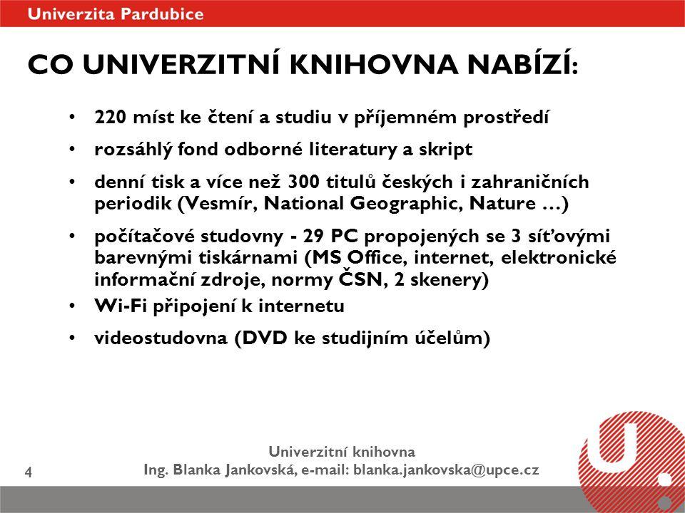 Univerzitní knihovna Ing. Blanka Jankovská, e-mail: blanka.jankovska@upce.cz 4 CO UNIVERZITNÍ KNIHOVNA NABÍZÍ : 220 míst ke čtení a studiu v příjemném