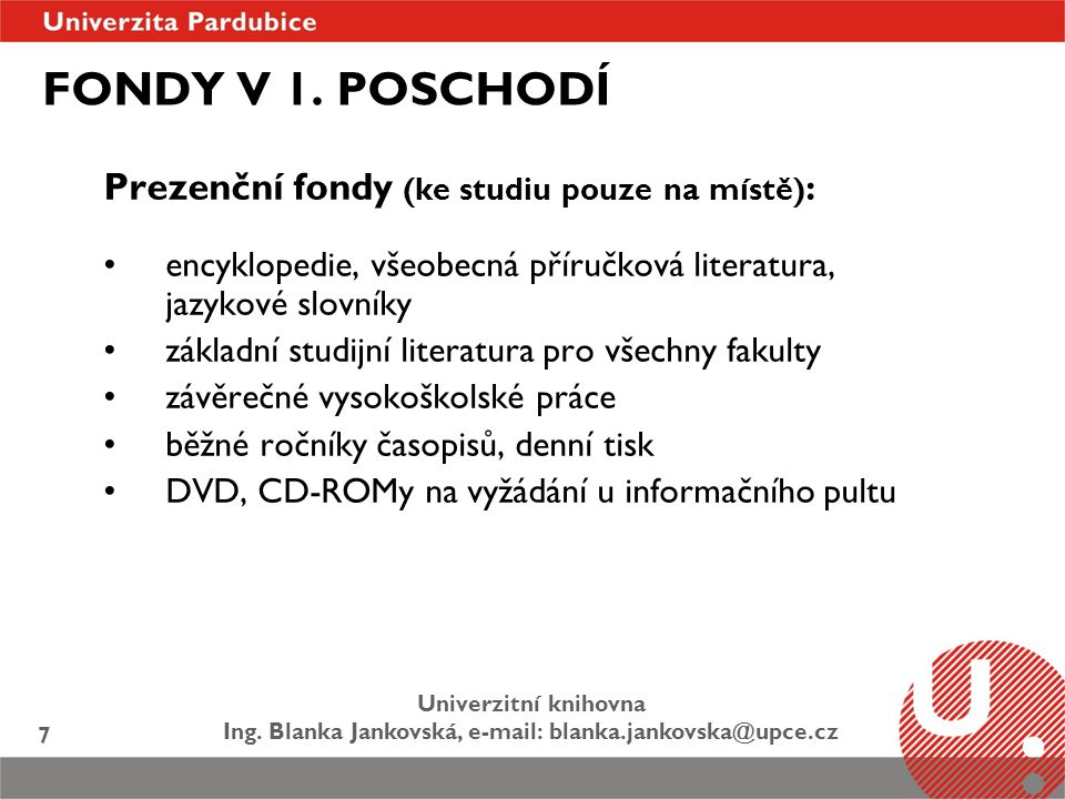 Univerzitní knihovna Ing. Blanka Jankovská, e-mail: blanka.jankovska@upce.cz 7 FONDY V 1. POSCHODÍ Prezenční fondy (ke studiu pouze na místě) : encykl