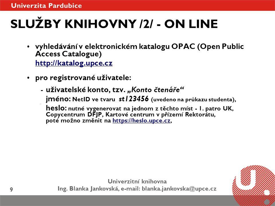 Univerzitní knihovna Ing. Blanka Jankovská, e-mail: blanka.jankovska@upce.cz 9 SLUŽBY KNIHOVNY /2/ - ON LINE vyhledávání v elektronickém katalogu OPAC