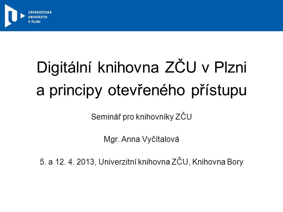 Digitální knihovna ZČU v Plzni a principy otevřeného přístupu Seminář pro knihovníky ZČU Mgr.
