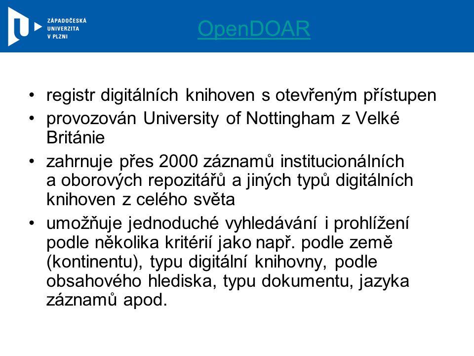OpenDOAR registr digitálních knihoven s otevřeným přístupen provozován University of Nottingham z Velké Británie zahrnuje přes 2000 záznamů institucionálních a oborových repozitářů a jiných typů digitálních knihoven z celého světa umožňuje jednoduché vyhledávání i prohlížení podle několika kritérií jako např.