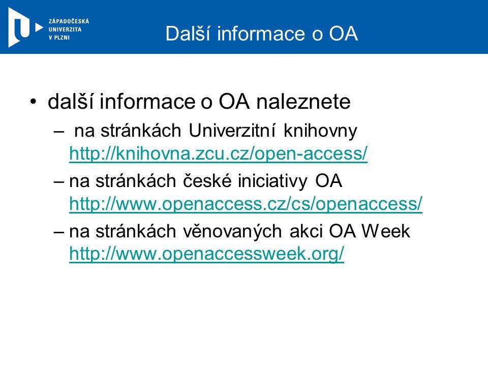 Další informace o OA další informace o OA naleznete – na stránkách Univerzitní knihovny http://knihovna.zcu.cz/open-access/ http://knihovna.zcu.cz/open-access/ –na stránkách české iniciativy OA http://www.openaccess.cz/cs/openaccess/ http://www.openaccess.cz/cs/openaccess/ –na stránkách věnovaných akci OA Week http://www.openaccessweek.org/ http://www.openaccessweek.org/