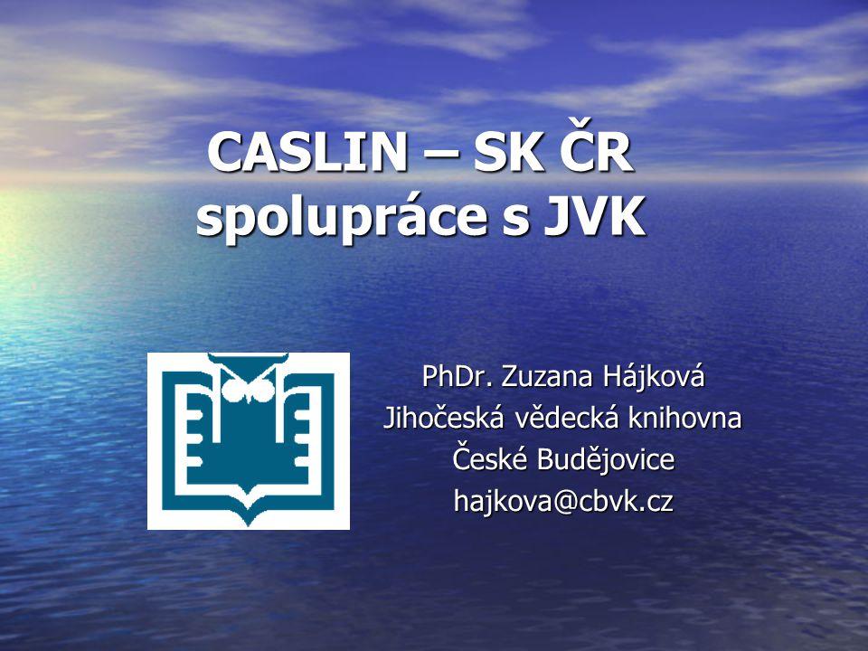 CASLIN – SK ČR spolupráce s JVK PhDr. Zuzana Hájková Jihočeská vědecká knihovna České Budějovice hajkova@cbvk.cz Logo vaší společno sti vložíte na sní