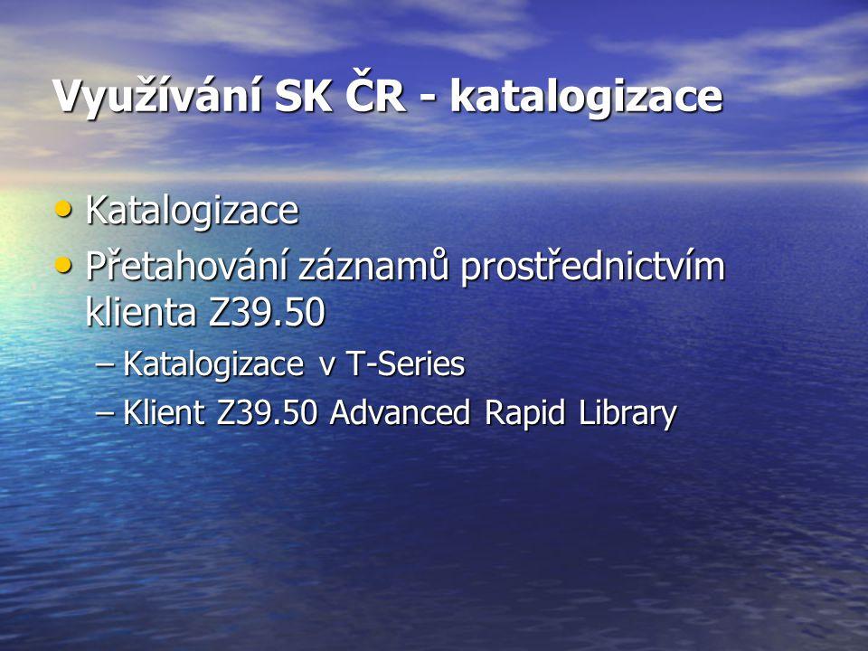 Využívání SK ČR - katalogizace Katalogizace Katalogizace Přetahování záznamů prostřednictvím klienta Z39.50 Přetahování záznamů prostřednictvím klient