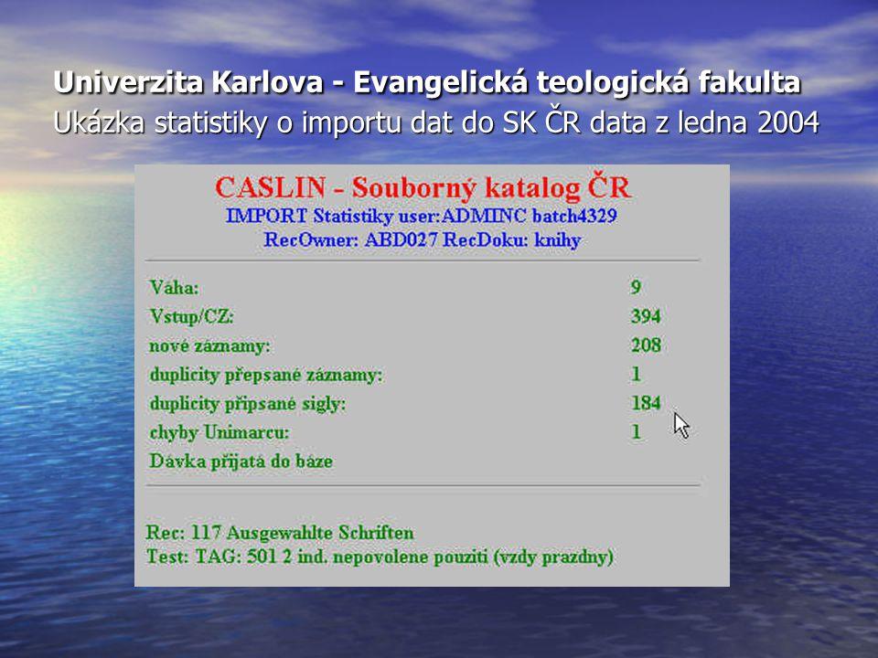 Univerzita Karlova - Evangelická teologická fakulta Ukázka statistiky o importu dat do SK ČR data z ledna 2004