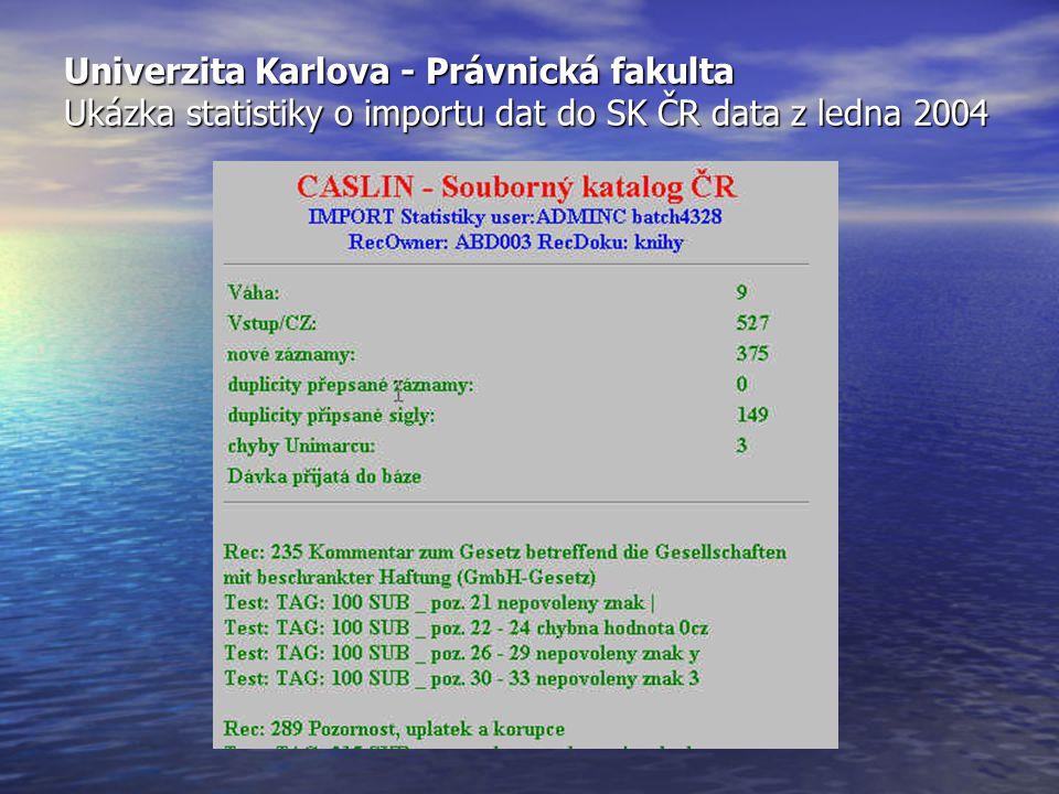 Univerzita Karlova - Právnická fakulta Ukázka statistiky o importu dat do SK ČR data z ledna 2004