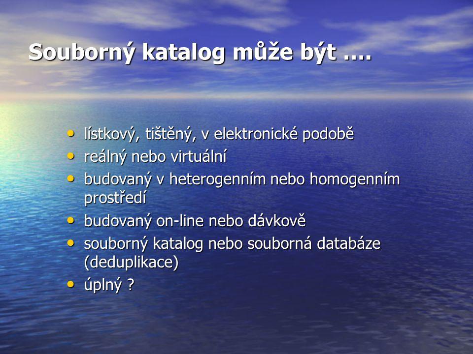Souborný katalog může být …. lístkový, tištěný, v elektronické podobě lístkový, tištěný, v elektronické podobě reálný nebo virtuální reálný nebo virtu