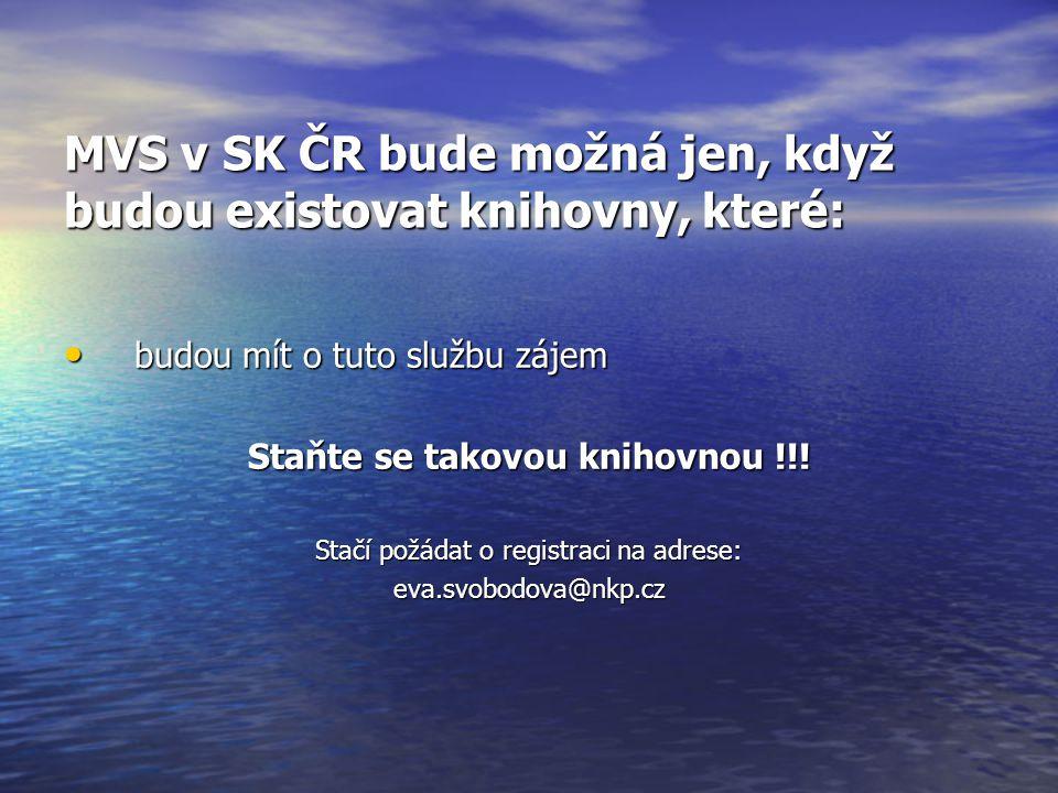 MVS v SK ČR bude možná jen, když budou existovat knihovny, které: budou mít o tuto službu zájem budou mít o tuto službu zájem Staňte se takovou knihov