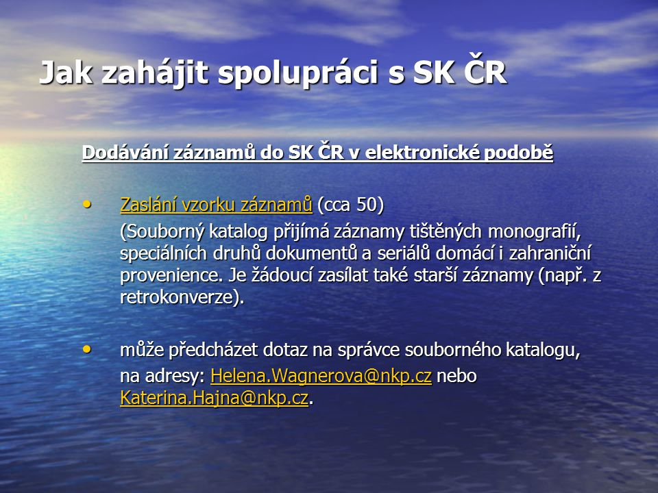 Jak zahájit spolupráci s SK ČR Dodávání záznamů do SK ČR v elektronické podobě Zaslání vzorku záznamů (cca 50) Zaslání vzorku záznamů (cca 50) Zaslání