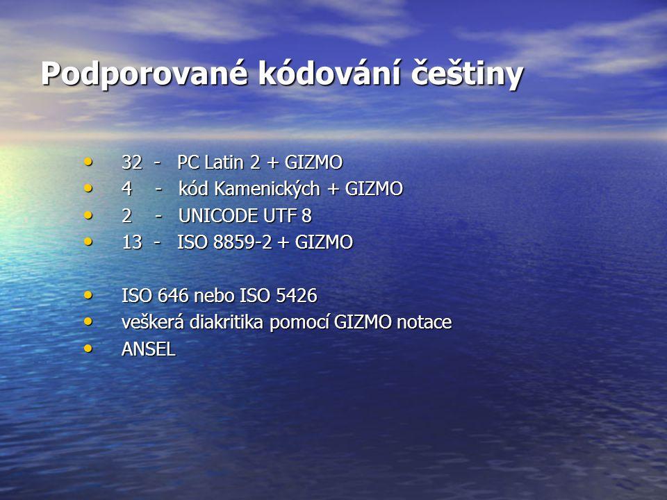 Podporované kódování češtiny 32 - PC Latin 2 + GIZMO 32 - PC Latin 2 + GIZMO 4 - kód Kamenických + GIZMO 4 - kód Kamenických + GIZMO 2 - UNICODE UTF 8