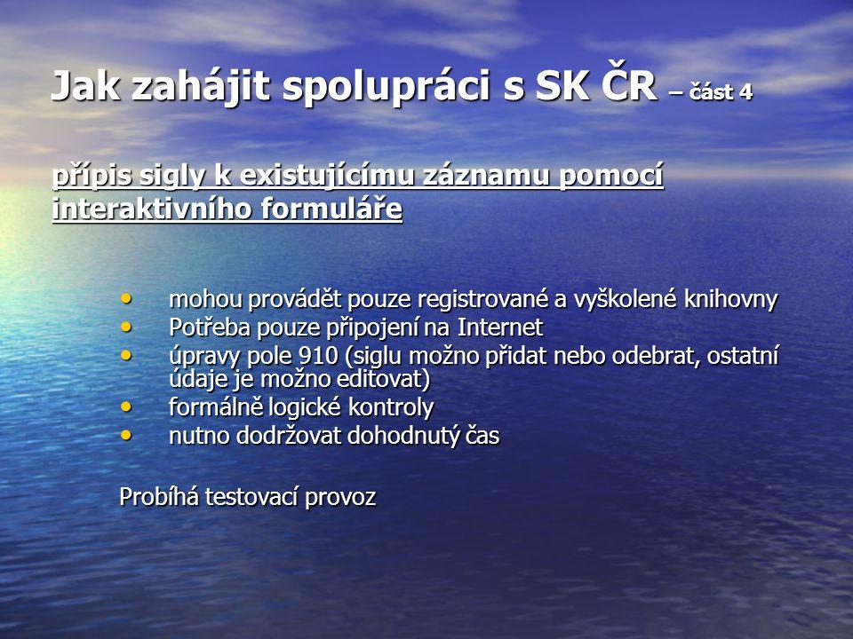 Jak zahájit spolupráci s SK ČR – část 4 přípis sigly k existujícímu záznamu pomocí interaktivního formuláře mohou provádět pouze registrované a vyškol