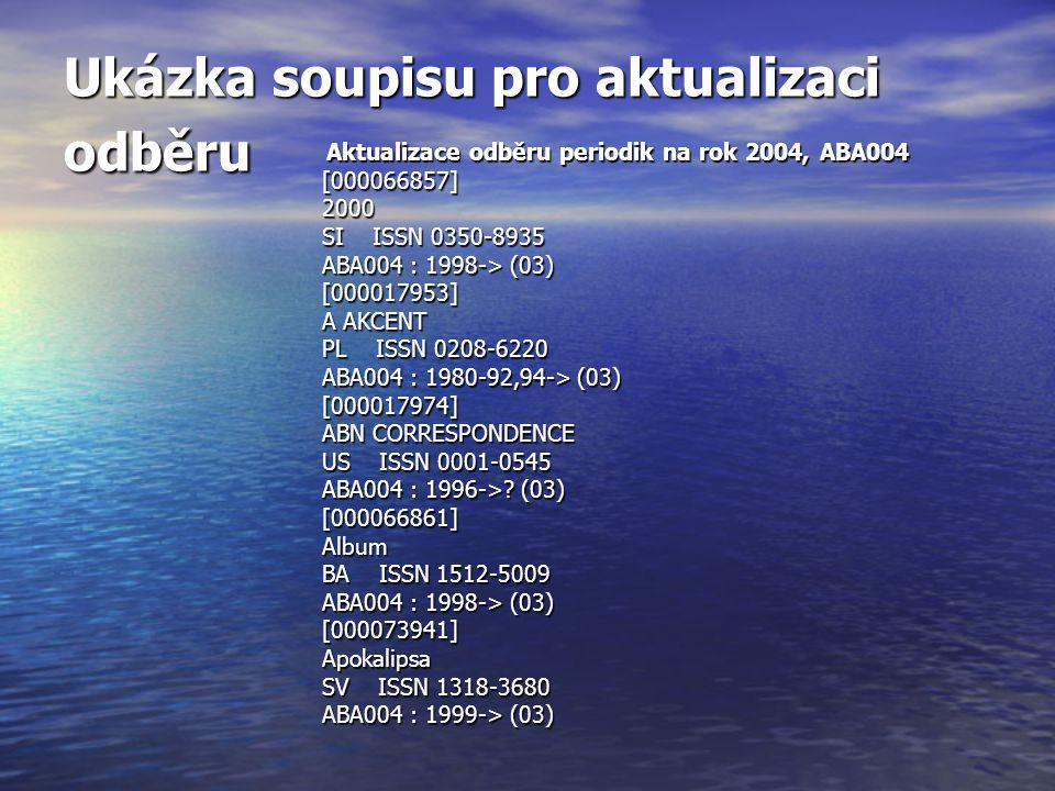 Ukázka soupisu pro aktualizaci odběru Aktualizace odběru periodik na rok 2004, ABA004 Aktualizace odběru periodik na rok 2004, ABA004[000066857]2000 S