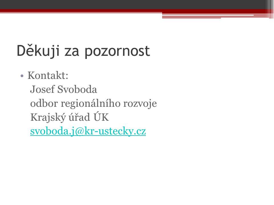 Děkuji za pozornost Kontakt: Josef Svoboda odbor regionálního rozvoje Krajský úřad ÚK svoboda.j@kr-ustecky.cz